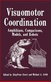Visuomotor Coordination : Amphibians, Comparisons, Models, and Robots, Jorg Peter Ewert, Michael A. Arbib, 0306432307
