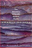 Cradle of Life : The Discovery of Earth's Earliest Fossils, Schopf, J. William, 0691002304