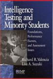 Intelligence Testing and Minority Students : Foundations, Performance Factors, and Assessment Issues, Valencia, Richard R. and Suzuki, Lisa A., 0761912304