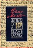 Dear Master : Letters of a Slave Family, , 0820312304