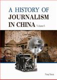 Vol. 6 A History of Journalism in China, Fang, Hanqi, 9814332305