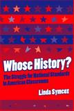 Whose History? : The Struggle for National Standards in American Classrooms, Symcox, Linda, 0807742317