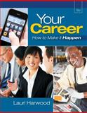 Your Career : How to Make It Happen, Harwood, Lauri, 1111572313
