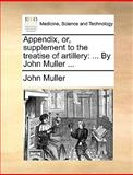 Appendix, or, Supplement to the Treatise of Artillery, John Muller, 1140972316