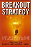 Breakout Strategy : Meeting the Challenge of Double-Digit Growth, Finkelstein, Sydney and Harvey, Charles, 0071452311