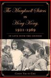 The Maryknoll Sisters in Hong Kong, 1921-1969 : In Love with the Chinese, Chu, Cindy Yik-Yi, 0230602312