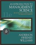 An Introduction to Management Science : Quantitative Approach to Decision Making, Anderson, David R. and Sweeney, Dennis J., 0324202318