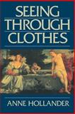 Seeing Through Clothes, Hollander, Anne, 0520082311