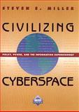 Civilizing Cyberspace, Miller, Toby and Miller, Stephen J., 0768682312