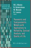 Parametric and Semiparametric Models with Applications to Reliability, Survival Analysis, and Quality of Life, Nikulin, M. S. and Balakrishnan, N., 081763231X