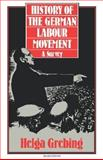The History of the German Labour Movement : A Survey, Grebing, Helga, 0907582311