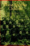 These Are Our Children : Jewish Orphanages in the United States, 1880-1925, Friedman, Reena Sigman, 1584652314