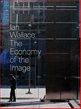 Ian Wallace: the Economy of the Image, Josh Thorpe, 1894212312