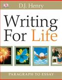 Writing for Life : Paragraph to Essay, Henry, D. J. and Dorling Kindersley Publishing Staff, 0321392310