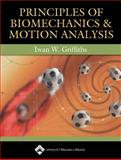 Principles of Biomechanics and Motion Analysis, Griffiths, Iwan W., 0781752310