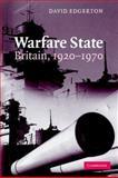 Warfare State : Britain, 1920-1970, Edgerton, David, 0521672317