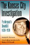 The Kansas City Investigation : Pendergast's Downfall, 1938-1939, Hartmann, Rudolph H., 082621231X