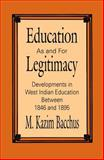 Education As and for Legitimacy : Developments in West Indian Education Between 1846 and 1895, Bacchus, M. K., 0889202311