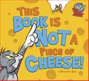 This Book Is Not a Piece of Cheese!, Benjamin Bird and Carmen Pérez, 1479552313