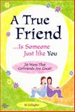 A True Friend Is Someone Just Like You : A Collection of the Thoughts and Feelings All Friends Want to Share, BJ Gallagher, 1598422316