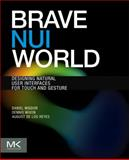 Brave NUI World : Designing Natural User Interfaces for Touch and Gesture, Wigdor, Daniel and Wixon, Dennis, 0123822319