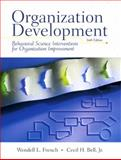 Organization Development : Behavioral Science Interventions for Organization Improvement, French, Wendell L., Jr. and Bell, Cecil H., Jr., 013242231X