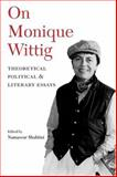 On Monique Wittig : Theoretical, Political, and Literary Essays, , 0252072316