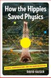 How the Hippies Saved Physics, David Kaiser, 039334231X