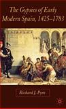The Gypsies of Early Modern Spain, 1425-1783, Pym, Richard J., 1403992312