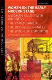 Women on the Early Modern Stage : A Woman Killed with Kindness, the Tamer Tamed, the Duchess of Malfi, the Witch of Edmonton, , 1408182319