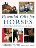 Essential Oils for Horses, Carole Faith, 1570762317