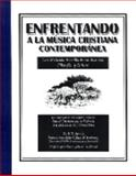 Enfrentando a la Musica Cristiana Contemporanea : Una Relacion Sencilla de Su Historia, Filosofia, y Futuro, Spence, Hubert Talmadge, 1882542312