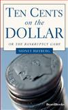 Ten Cents on the Dollar,or the Bankruptcy Game, Sidney Rutberg, 189312231X