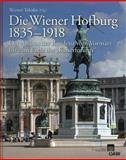Die Wiener Hofburg 1835-1918 : Der Ausbau der Residenz Vom Vormärz Bis Zum Ende des Kaiserforums, , 3700172311
