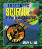 Exploring Science in Early Childhood : A Developmental Approach, Lind, Karen K., 0766802310