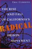 The Rise and Fall of California's Radical Prison Movement, Eric Cummins, 0804722315
