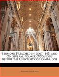 Sermons Preached in Lent 1845, and on Several Former Occasions Before the University of Cambridge, William Hodge Mill, 1147952310