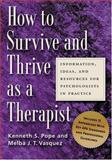 How to Survive and Thrive As a Therapist : Information, Ideas, and Resources for Psychologists in Practice, Pope, Kenneth S. and Vasquez, Melba Jean Trinidad, 1591472318