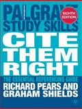 Cite Them Right : The Essential Referencing Guide, Pears, Richard and Shields, Graham, 0230272312