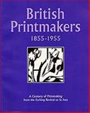 British Printmakers 1855-1955 : A Century of Printmaking from the Etching Revival to St. Ives, Garton, Robin, 0754602311