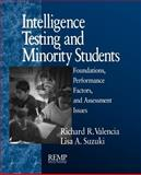 Intelligence Testing and Minority Students : Foundations, Performance Factors, and Assessment Issues, Valencia, Richard R. and Suzuki, Lisa A., 0761912312