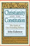 Christianity and the Constitution : The Faith of Our Founding Fathers, Eidsmoe, John, 0801052319