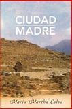 Ciudad Madre, Maria Martha Calvo, 1483622312