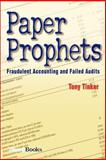 Paper Prophets : Fraudulent Accounting and Failed Audits, Tinker, Tony, 1587982315