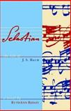 Sebastian : The Life of J. S. Bach, Ridley, RuthAnn, 0970962312