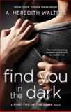 Find You in the Dark, A. Meredith Walters, 1476782318