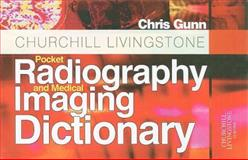 Churchill Livingstone Pocket Radiography and Medical Imaging Dictionary, Gunn, Chris, 0443102317