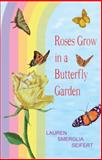 Roses Grow in a Butterfly Garden 9780979102318