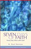 Seven Days of Faith : Every Day Alive with God, Stevens, R. Paul, 1576832317