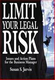 Limit Your Legal Risk : Issues and Action Plans for the Business Manager, Jarvis, Susan S., 0324222319